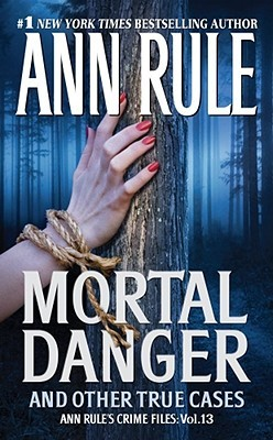 Mortal Danger and Other True Cases by Ann Rule