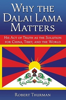 Why the Dalai Lama Matters by Robert A.F. Thurman