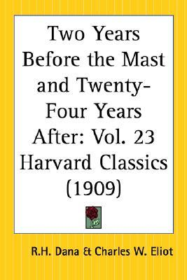Two Years Before the Mast and Twenty-Four Years After (Harvard Classics, Vol.23)