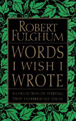 Words I Wish I Wrote by Robert Fulghum
