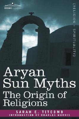 Aryan Sun Myths by Sarah E. Titcomb