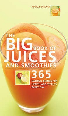 The Big Book Of Juices And Smoothies by Natalie Savona