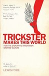 Trickster Makes This World: How The Disruptive Imagination Creates Culture