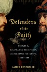 Defenders of the Faith: Charles V, Suleyman the Magnificent, and the Battle for Europe, 1520-1536
