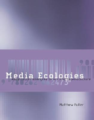 Media Ecologies by Matthew Fuller