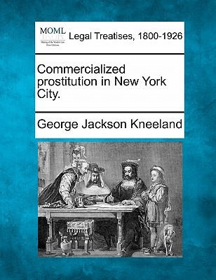 Commercialized Prostitution in New York City by George Jackson Kneeland