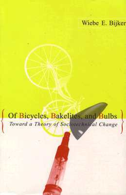 Of Bicycles, Bakelites, and Bulbs by Wiebe E. Bijker