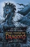 Here, There Be Dragons (Chronicles of the Imaginarium Geographica, #1) by James A. Owen