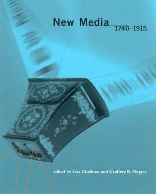 New Media, 1740-1915 by Lisa Gitelman
