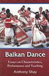 Balkan Dance: Essays on Characteristics, Performance and Teaching