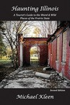 Haunting Illinois: A Tourist's Guide to the Weird and Wild Places of the Prairie State
