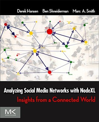 Analyzing Social Media Networks with Microsoft NodeXL by Derek Hansen