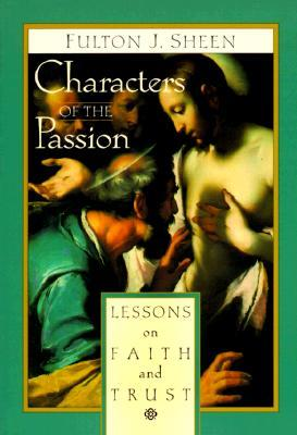 Characters of the Passion by Fulton J. Sheen