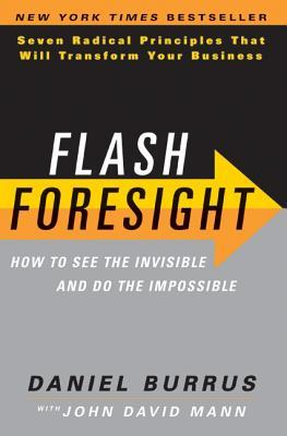 Flash Foresight: How to See the Invisible and Do the Impossible: Seven Radical Principles That Will Transform Your Business