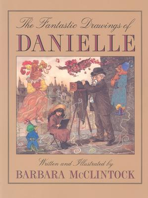 The Fantastic Drawings of Danielle by Barbara McClintock