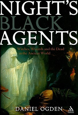 Night's Black Agents: Witches, Wizards and the Dead in the Ancient World