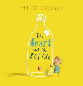 The Heart and the Bottle. Oliver Jeffers