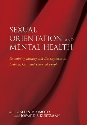 Sexual Orientation and Mental Health: Examining Idenity and Development in Lesbian, Gay, and Bisexual People