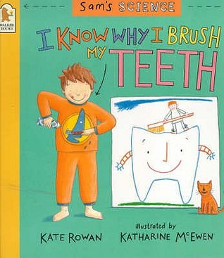 I Know Why I Brush My Teeth by Kate Rowan