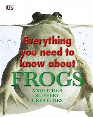 Everything You Need to Know about Frogs and Other Slippery Cr... by Carrie Love