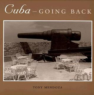 Cuba--Going Back by Tony Mendoza