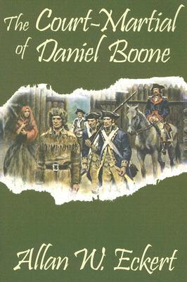 The Court-Martial of Daniel Boone by Allan W. Eckert