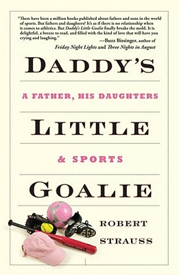 Daddy's Little Goalie by Robert Strauss