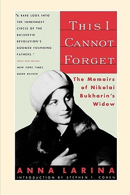 This I Cannot Forget : The Memoirs of Nikolai Bukharin's Widow