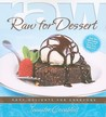 Raw for Dessert: Easy Delights for Everyone