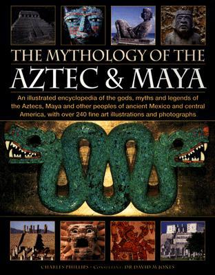 The Mythology of the Aztec & Maya by Charles Phillips