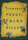 Clemency Pogue: Fairy Killer (Clemency Pogue)