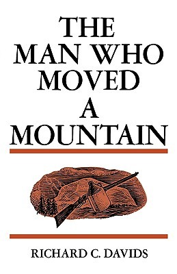 The Man Who Moved a Mountain by Richard C. Davids