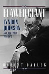 Flawed Giant: Lyndon Johnson and His Times 1961-1973: Lyndon Johnson and His Times, 1961-73