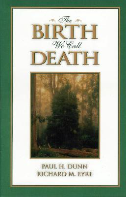 The Birth We Call Death by Paul H. Dunn