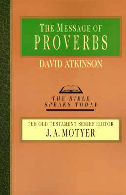 The Message of Proverbs by David John Atkinson