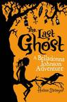 The Last Ghost: A Belladonna Johnson Adventure