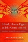 Health, Human Rights, and the United Nations: Inconsistent Aims and Inherent Contradictions?