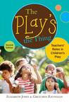 The Play's the Thing: Teachers' Roles in Children's Play (Early Childhood Education (Teacher's College Pr))