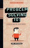 Problem Solving 101: A Simple Book for Smart People