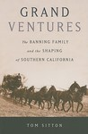 Grand Ventures: The Banning Family and the Shaping of Southern California