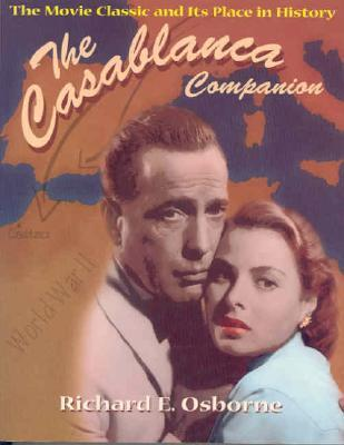 The Casablanca Companion: The Movie Classic and Its Place in History