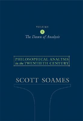 Philosophical Analysis in the Twentieth Century, Volume 1 by Scott Soames