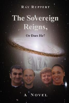 The Sovereign Reigns, or Does He? by Ray Ruppert