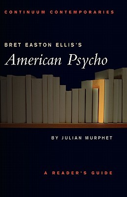 Bret Easton Ellis's American Psycho by Julian Murphet