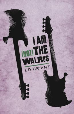 I Am (Not) the Walrus by Ed Briant