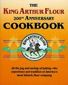 The King Arthur Flour 200th Anniversary Cookbook: All the joy and variety of baking-the experience and tradition of America's most historic flour company: All the joy and variety of baking—the experience and tradition of America's most historic f...