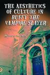 The Aesthetics of Culture in Buffy the Vampire Slayer by Matthew Pateman