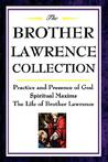 The Brother Lawrence Collection: Practice and Presence of God, Spiritual Maxims, The Life of Brother Lawrence