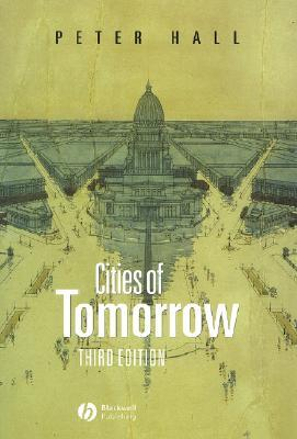 Cities of Tomorrow by Peter Geoffrey Hall