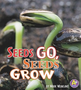 Seeds Go, Seeds Grow by Mark Weakland